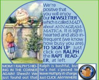 Click on Ralph the Rapt Reader or anywhere to sign up for our newsletter, Mad About Annagrammatica